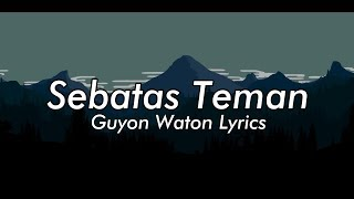 GUYON WATON - SEBATAS TEMAN Lyrics | Terjemahan
