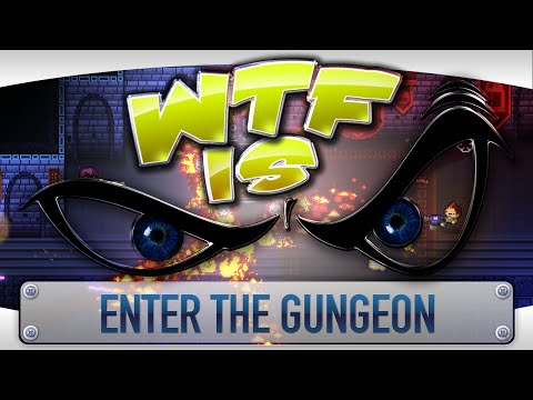 WTF Is... - Enter the Gungeon ?