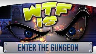 WTF Is... - Enter the Gungeon ?