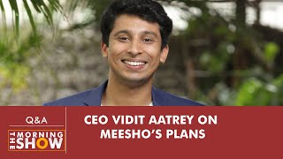 Meesho CEO Interview: Vidit Aatrey's gameplan to disrupt the grocery market