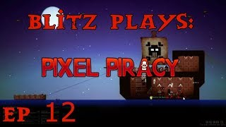 Blitz Plays Pixel Piracy Ep. 12 - The Quest for Cannons - Pt. 2 of 2
