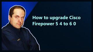 How to upgrade Cisco Firepower 5 4 to 6 0