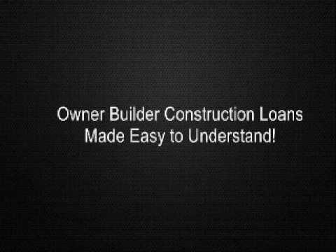 Owner Builder Construction Loans Made Easy to Understand!
