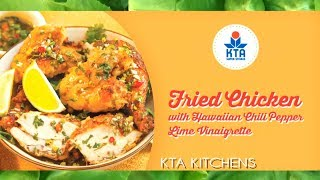 Fried Chicken With Hawaiian Chili Pepper Lime Vinaigrette By Chef Maka