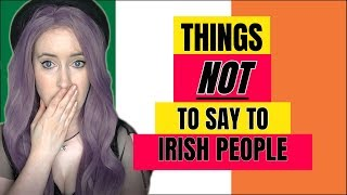 5 Things NOT to say to Irish People!