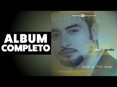 Jesús Mi FIel Amigo - Abel Zavala - Album Completo [Audio Oficial]