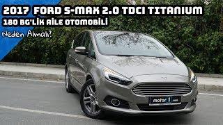 2017 Ford S-Max 2.0 TDCi Titanium | 180 HP'lik Aile Aracı | Neden Almalı ?