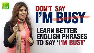 dont say i am busy learn better fluent english phrases speak english fluently confidently