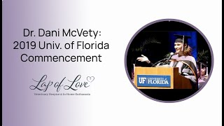 Watch This If You Want To Be A Veterinarian - 2019 UF Commencement Speech by Dr. Dani McVety