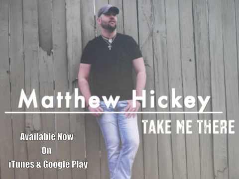 Matthew Hickey  Take Me There