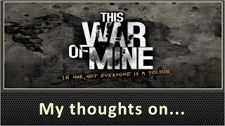 My Thoughts On This War of Mine (2016)