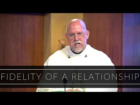 Fidelity of a Relationship | Homily: Father Paul Ring