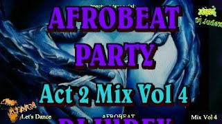 NAIJA / AFROBEAT 2015 PARTY MIX [Act 2] VOL 4 - DJ JUDEX (NEW)