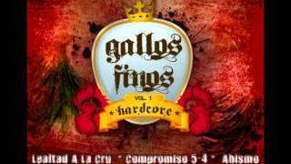 Gallos Finos - Lealtad a la cru / Compromiso 5-4 / Abismo (Split Gallos finos Vol. 1) 2011