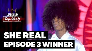 She Real wins episode 3 of Loaded Lux's Top Shelf Freestyle.