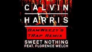 Calvin Harris Sweet Nothing ft. Florence Welch (BamWeezy TRap Remix) + MP3