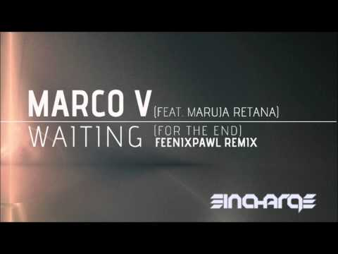 Marco V - Waiting (For The End) (Feat. Maruja Retana) (Feenixpawl Remix) [In Charge Recordings]