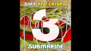 Soft and Crispy - Submarine - [3AM008] - available 14 July 2014 on Beatport.
