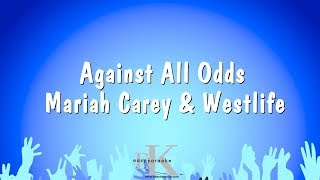 Against all odds - mariah carey & westlife karaoke versionto sing along to more songs, why not check out our playlist: https://www./wat...