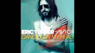 Eric Turner vs. Avicii - Dancing In My Head (Avicii's Been Cursed Mix)