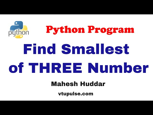 Python program to find the smallest of three numbers- by Mahesh Huddar