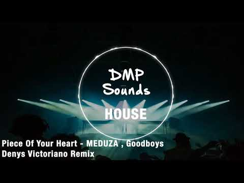 Piece Of Your Heart  - MEDUZA  Goodboys - Denys Victoriano Remix