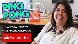 Vice Presidente de RH do Santander, Vanessa Lobato | Ping Pong
