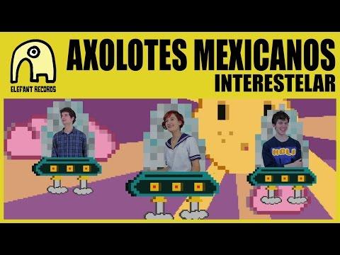 AXOLOTES MEXICANOS - Interestelar [Official]