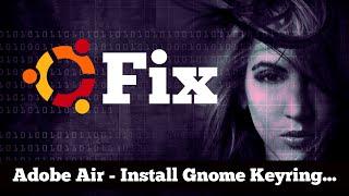 FIX - Adobe Air Install | Missing Gnome Keyring or KDE Wallet for Ubuntu 16.04
