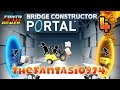 Bridge Constructor PORTAL - Ep.4 -  TheFantasio974 Gameplay FR HD