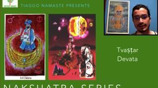 Chitra: Tvastar Devata - Série Nakshatra Devatas (Jyotish à Namaste 84)