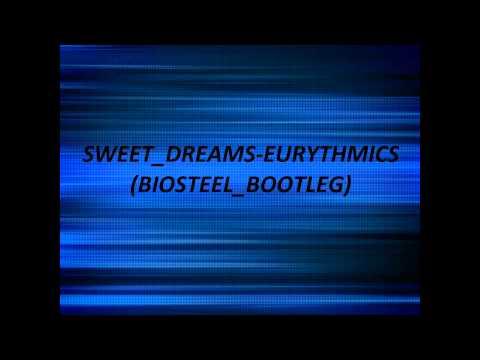 SWEET DREAMS  EURYTHMICS BIOSTEEL BOOTLEG Free Download