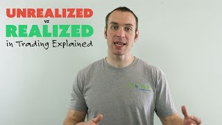 """""""Unrealized"""" vs. """"Realized"""" in Trading Explained"""