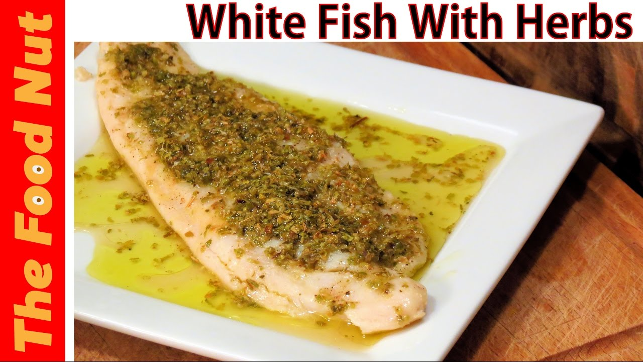 Baked White Fish Fillet Recipe With Herbs How To Cook Healthy Fish In Oven Foil The Food Nut Youtube