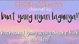 Backsound yang sering di pakai kak milk tea!! | Nasya Official