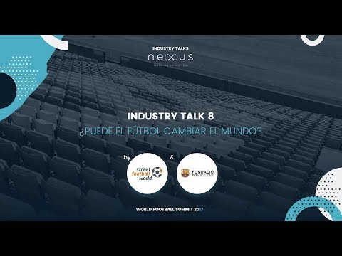 INDUSTRY TALK 8 by STREET FOOTBALL WORLD & FUNDACIÓ FC BARCELONA