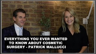 EVERYTHING YOU EVER WANTED TO KNOW ABOUT COSMETIC SURGERY - WITH PATRICK MALLUCCI