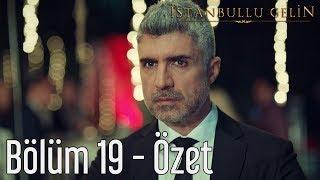 İstanbullu Gelin 19. Bölüm - Özet