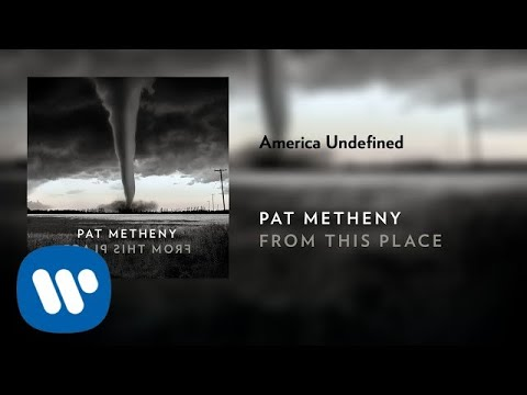 Pat Metheny - America Undefined (Official Audio)