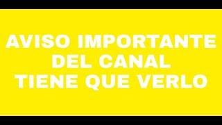 AVISO IMPORTANTE DEL CANAL DE MI AMIGO TIENEN QUE VERLO