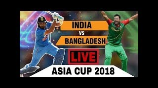Ind Vs Bangladesh Live Streaming - Asia Cup 2018 - 28 September 2018