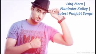 Ishq Mera (Full Song) | Maninder Kailey | Latest Punjabi Songs | Cover Song || Naveen Dhyani