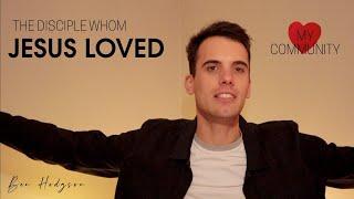Ben Hodgson | The Disciple Whom Jesus Loved