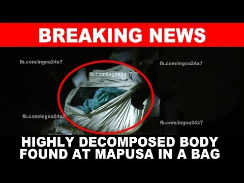 HIGHLY DECOMPOSED BODY FOUND IN MAPUSA