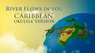 River flows in you - HAPPY Caribbean Ukulele Version