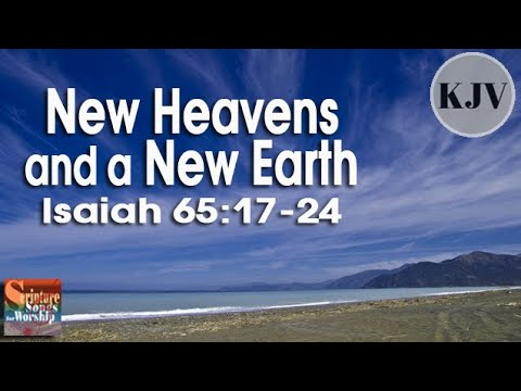 Isaiah 65:1724 Song KJV New Heavens and a New Earth Esther Mui
