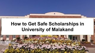 How to Get Latest Safe Scholarships in University of Malakand
