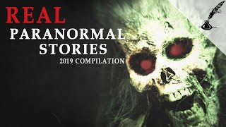 Real Paranormal Stories COMPILATION 2019