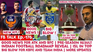 FB Talk: Indian Football Roadmap By AIFF | ATK Good News | Big Blow For KBFC Jhinga Ruled Out |