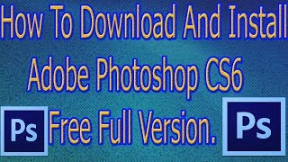 How To Download And Install Adobe Photoshop CS6 Free Full Version